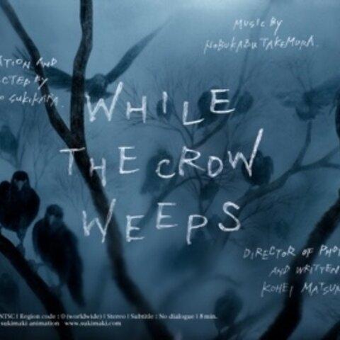 《カラスの涙》/While The Crow Weeps オリジナルアニメーション作品
